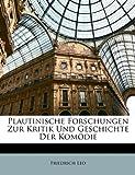 Plautinische Forschungen Zur Kritik Und Geschichte Der Komödie, Friedrich Leo, 1148977171