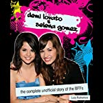 Demi Lovato & Selena Gomez: The Complete Unofficial Story of the BFFs   Lucy Rutherford