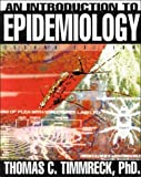 An Introduction to Epidemiology, Timmreck, Thomas C., 0763706353