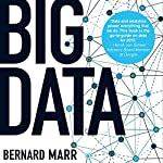 Big Data: Using Smart Big Data, Analytics and Metrics to Make Better Decisions and Improve Performance | Bernard Marr