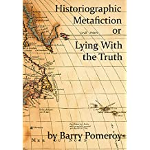 Historiographic Metafiction: Lying with the Truth