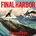 Final Harbor: Silent War Series, Book 1 Audiobook by Harry Homewood Narrated by Corey M. Snow