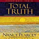 Total Truth: Liberating Christianity from Its Cultural Captivity Audiobook by Nancy Pearcey Narrated by Kate Reading