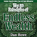 The 10 Principles of Endless Wealth: How to Generate More Money Than You Can Spend in a Llifetime Audiobook by Dan Howe Narrated by Eddie Frierson