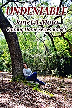 Undeniable (Coming Home Series Book 1) by [Mota, Janet A.]