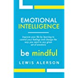 Emotional Intelligence: Master Your Emotions To Improve Self Control, Self Awareness & Mind Power. Effectively Managing Onese