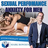 Overcome Sexual Performance Anxiety for Men Self