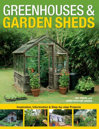 - Greenhouses & Garden Sheds: Inspiration, Information and Step-by-step Projects