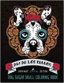 Amazon.com: Dia De Los Perros: Dog Sugar Skull Coloring