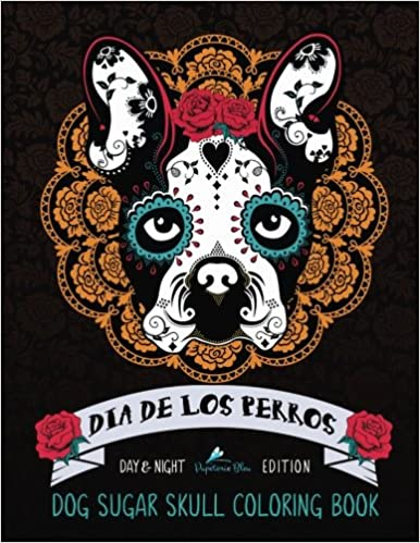 Amazon Dia De Los Perros Dog Sugar Skull Coloring Book Day Night Edition Colouring Books For Grown Ups 9781533315830 Papeterie Bleu