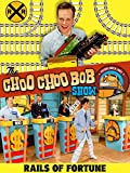 The Choo Choo Bob Show: Rails of Fortune