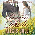 The Billionaire's Designer Bride Audiobook by Alexis Gold Narrated by Anna Starr
