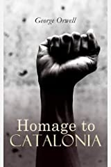 Homage to Catalonia (An Orwell Classic) Kindle Edition