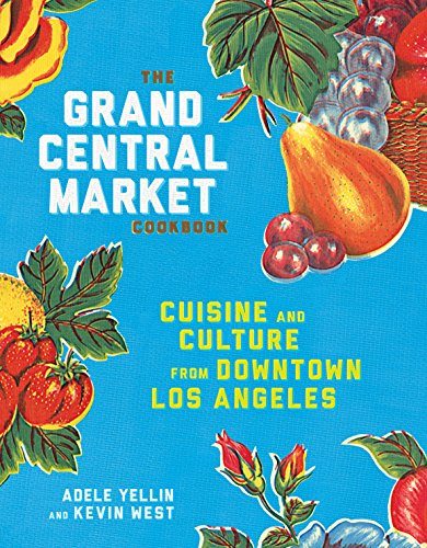 The Grand Central Market Cookbook: Cuisine and Culture from Downtown Los Angeles cover