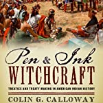 Pen and Ink Witchcraft: Treaties and Treaty Making in American Indian History | Colin G. Calloway