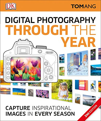 Digital Photography Through Yr: Capture Inspirational Images in Every Season