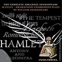 The Complete Arkangel Shakespeare: 38 Fully-Dramatized Plays