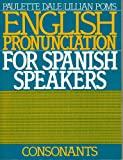 English Pronunciation for Spanish Speakers : Consonants, Dale, Paulette and Poms, Lillian, 0132813041