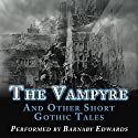 The Vampyre and Other Short Gothic Tales Audiobook by John Polidori, Arthur Conan Doyle, M. R. James, Ambrose Bierce, Rudyard Kipling, W. F. Harvey, Barry Pain Narrated by Barnaby Edwards