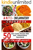 Anti Inflammatory Cookbook - 50 Slow Cooker Recipes With Anti - Inflammatory Ingredients - (Great For Gout Relief!) Crockpot Recipes, Slow Cooker Recipes, (Low Cooker Cookbooks, Crockpot Cookbooks)