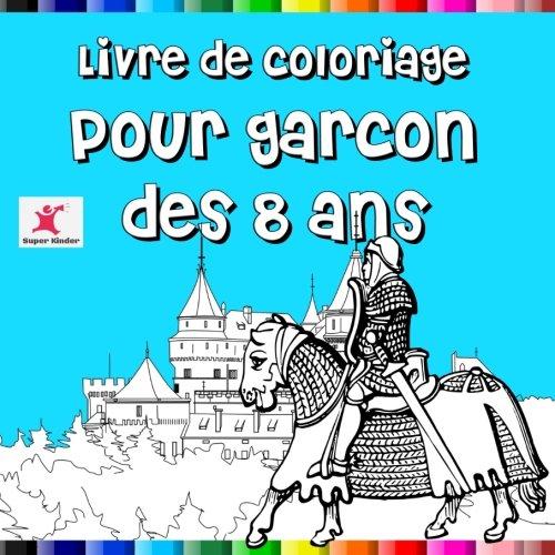 Livre de coloriage pour garçon dès 8 ans (French Edition)