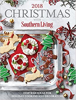 christmas with southern living 2018 inspired ideas for holiday cooking and decorating the editors of southern living 9780848755812 amazoncom books
