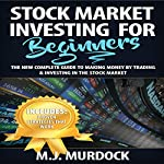Stock Market Investing for Beginners: The New Complete Guide to Making Money by Trading & Investing in the Stock Market | M. J. Murdock