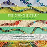 Designing Jewelry with Semiprecious Beads: Stringing Instructions and Techniques for Necklaces, Bracelets, and Much More