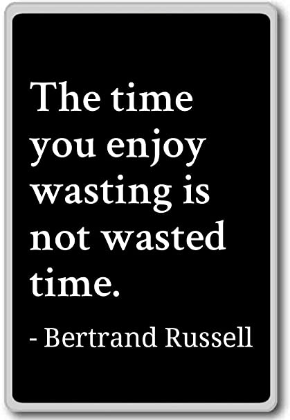 Amazoncom The Time You Enjoy Wasting Is Not Wasted T Bertrand