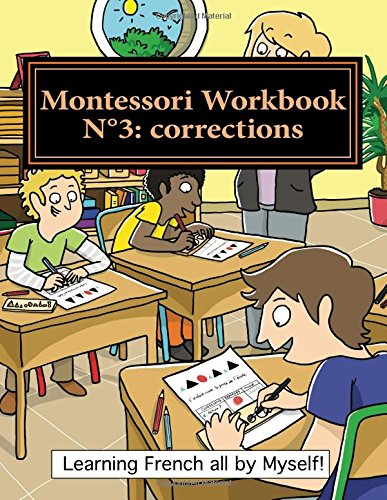 Montessori Workbook N°3: corrections: Dictation, grammar, sentence analysis and conjugation (Learning French all by Myself) (Volume 12) (French Edition)
