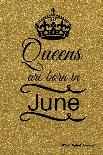 Download Queens are born in June: Gold Glitter Sparkle Cover  Ruled Journal Notebook Diary Gift to Write in, Keepsake, Memory Book, Birthday & Celebration ... 6?x9? Paperback (Celebration Gift) (Volume 7) pdf