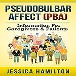 Pseudobulbar Affect (PBA): Information for Caregivers & Patients | Jessica Hamilton