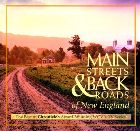 Main Streets & Back Roads of New England: The Best of Chronicle's Award-winning WCVB-TV Series (Broadcast Tie-Ins)