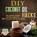 DIY Coconut Oil Hacks: The Fastest, Easiest, And Most Effective DIY Coconut Oil Hacks Guide |  The DIY Reader