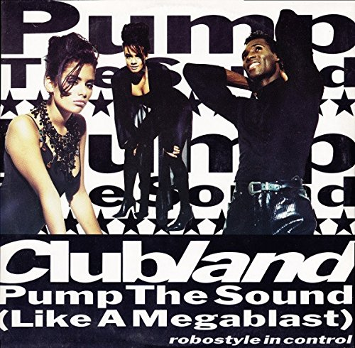 Clubland / Pump The Sound (Like A Megablast)