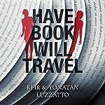 Have Book - Will Travel | Yonatan Luzzatto,Kfir Luzzatto