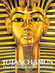 Tutanchamun: Das Grab und seine Schätze