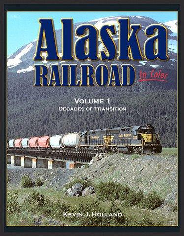 Alaska Railroad In Color Vol. 1: Decades of Transition