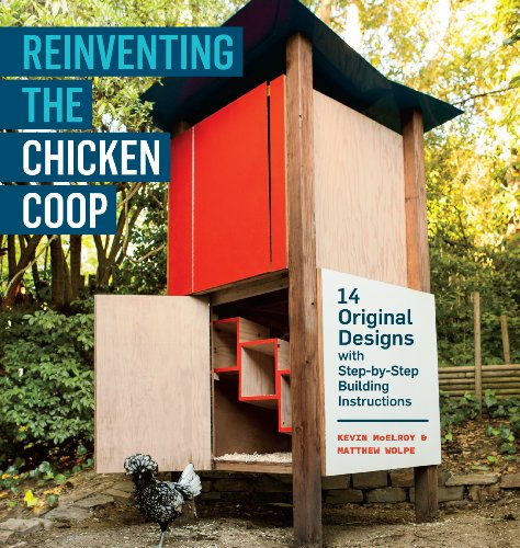 Reinventing the Chicken Coop: 14 Original Designs with Step-by-Step Building Instructions by [McElroy, Kevin, Wolpe, Matthew]