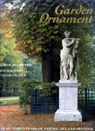 Garden Ornament: Five Hundred Years of Nature, Art and Artifice