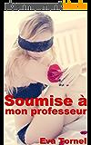 Soumise à mon professeur: (Nouvelle érotique kindle français, Initiation, SM, Virginité, Etudiante, Professeur)
