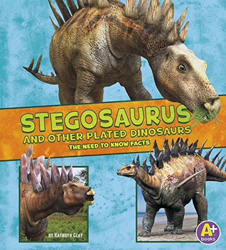 Stegosaurus and Other Plated Dinosaurs: The Need-to-Know Facts (Dinosaur Fact Dig)