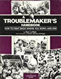 A Troublemaker's Handbook : How to Fight Back Where You Work - and Win!, La Botz, Dan, 0914093045