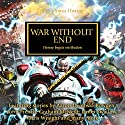War Without End: The Horus Heresy, Book 33 Hörbuch von David Annandale, John French, Graham McNeill, Dan Abnett, Gav Thorpe, Aaron Dembski-Bowden Gesprochen von: Stephen Perring, Gareth Armstrong, John Banks, Steve Conlin, Jonathan Keeble, Toby Longworth