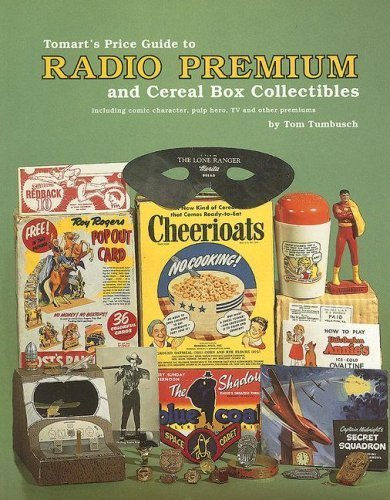 Tomart's Price Guide to Radio Premium and Cereal Box Collectibles: Including Comic Character, Pulp Hero, TV and Other...