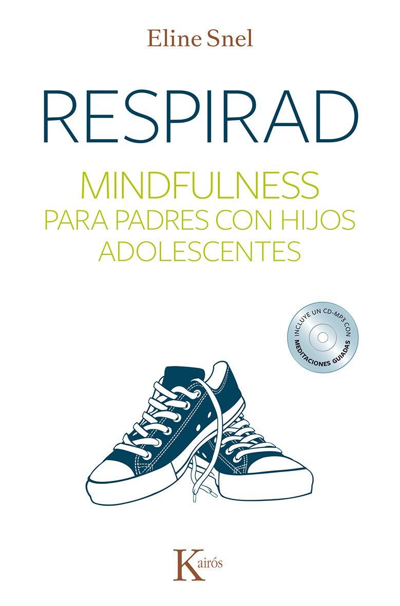 Respirad: Mindfulness para padres con hijos adolescentes Psicología:  Amazon.es: Eline Snel, María Teresa Palomas Peix: Libros