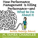 How Performance Management Is Killing Performance - and What to Do About It Audiobook by M. Tamra Chandler Narrated by Natalie Hoyt