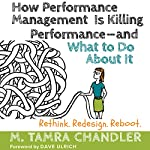 How Performance Management Is Killing Performance - and What to Do About It | M. Tamra Chandler