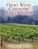 Ohio Wine Country Excursions, Patricia Latimer, 1578602378