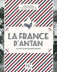 La France d'Antan à travers la carte postale ancienne par Sarah Finger
